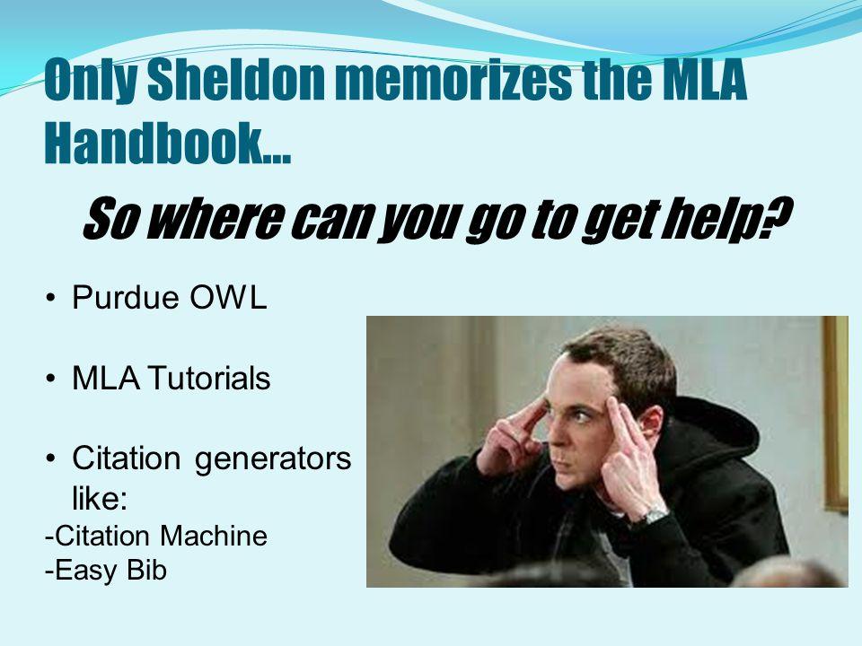 Only Sheldon memorizes the MLA Handbook…