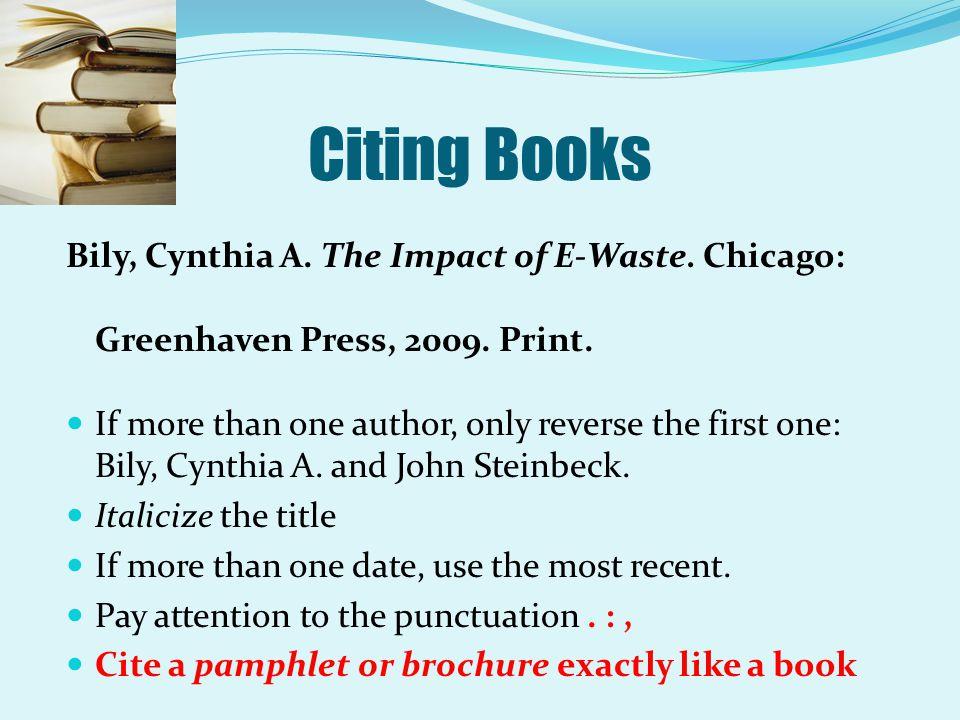 Citing Books Bily, Cynthia A. The Impact of E-Waste. Chicago: Greenhaven Press, 2009. Print.