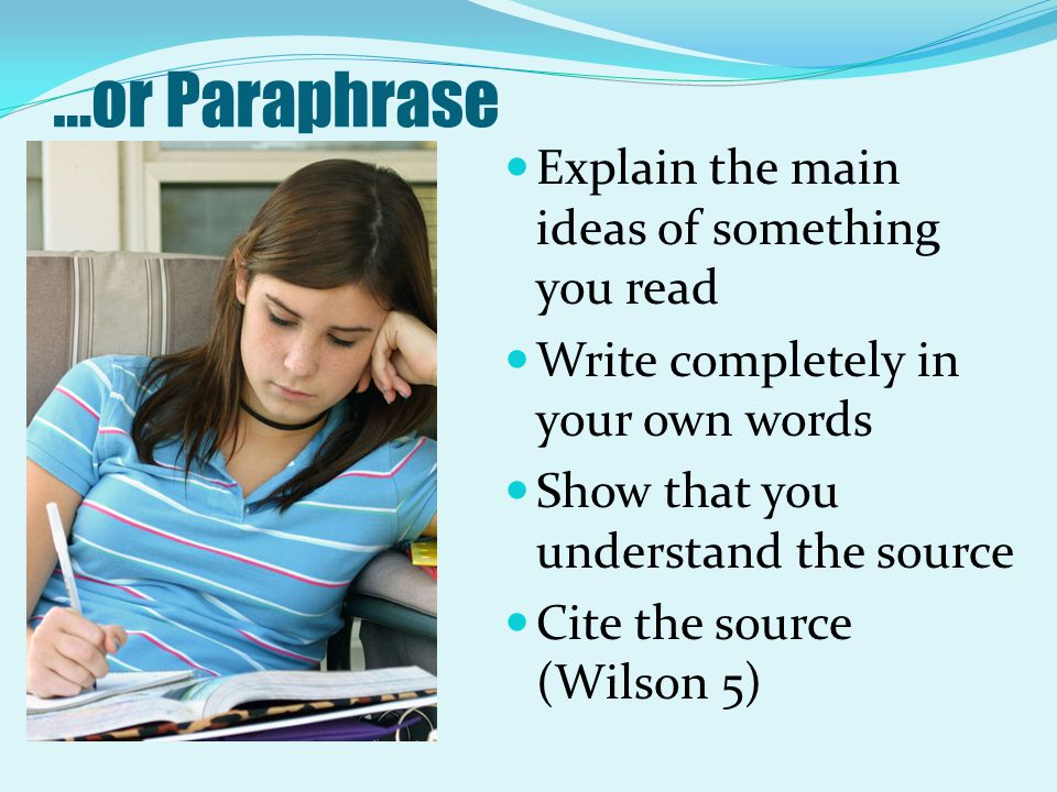…or Paraphrase Explain the main ideas of something you read