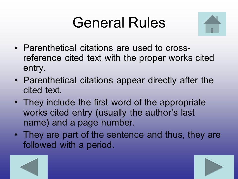 General Rules Parenthetical citations are used to cross-reference cited text with the proper works cited entry.