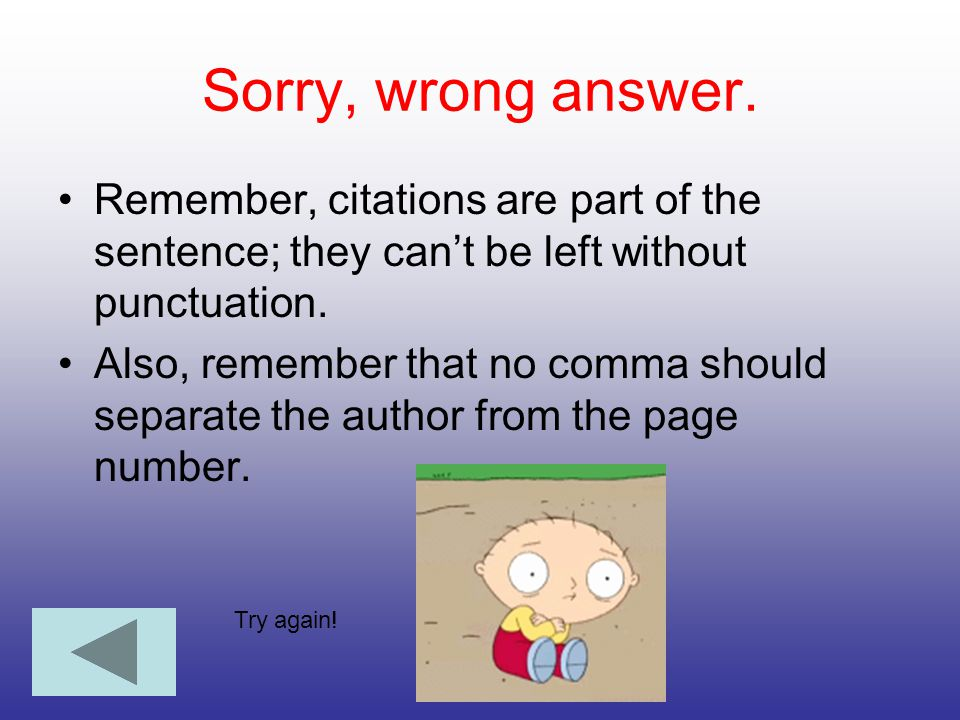 Sorry, wrong answer. Remember, citations are part of the sentence; they can't be left without punctuation.