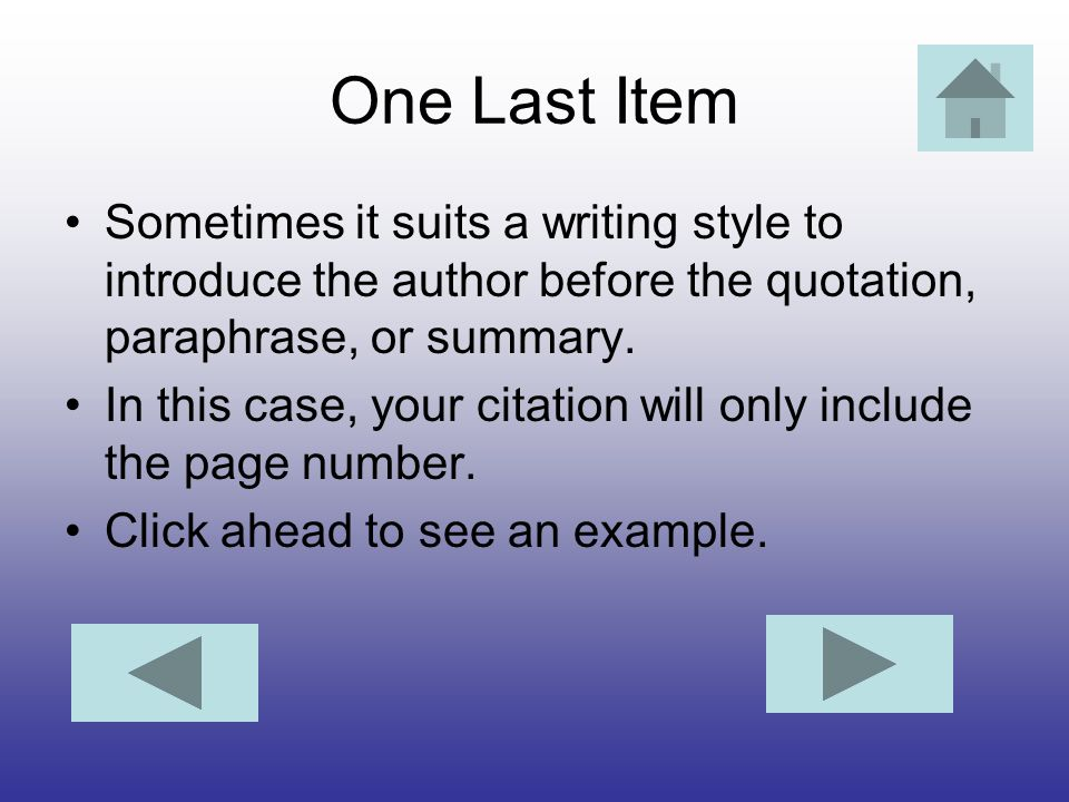 One Last Item Sometimes it suits a writing style to introduce the author before the quotation, paraphrase, or summary.
