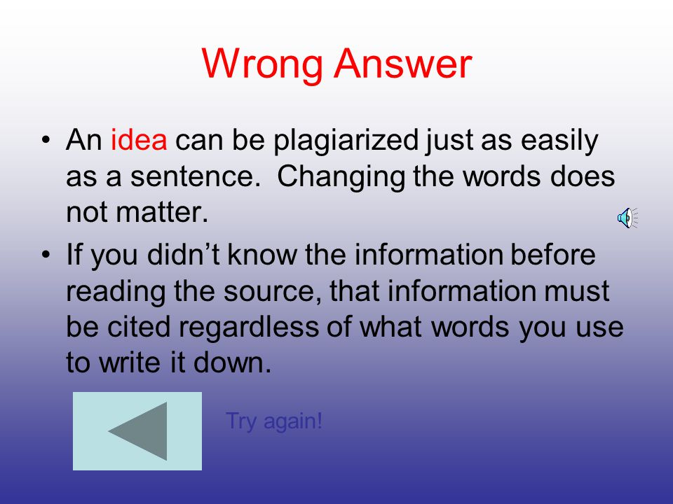 Wrong Answer An idea can be plagiarized just as easily as a sentence. Changing the words does not matter.