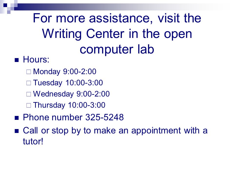 For more assistance, visit the Writing Center in the open computer lab