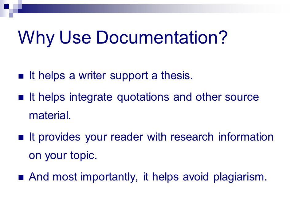 Why Use Documentation It helps a writer support a thesis.