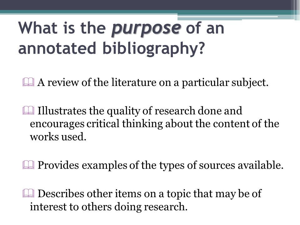 What is the purpose of an annotated bibliography