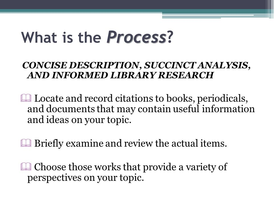 What is the Process CONCISE DESCRIPTION, SUCCINCT ANALYSIS, AND INFORMED LIBRARY RESEARCH.