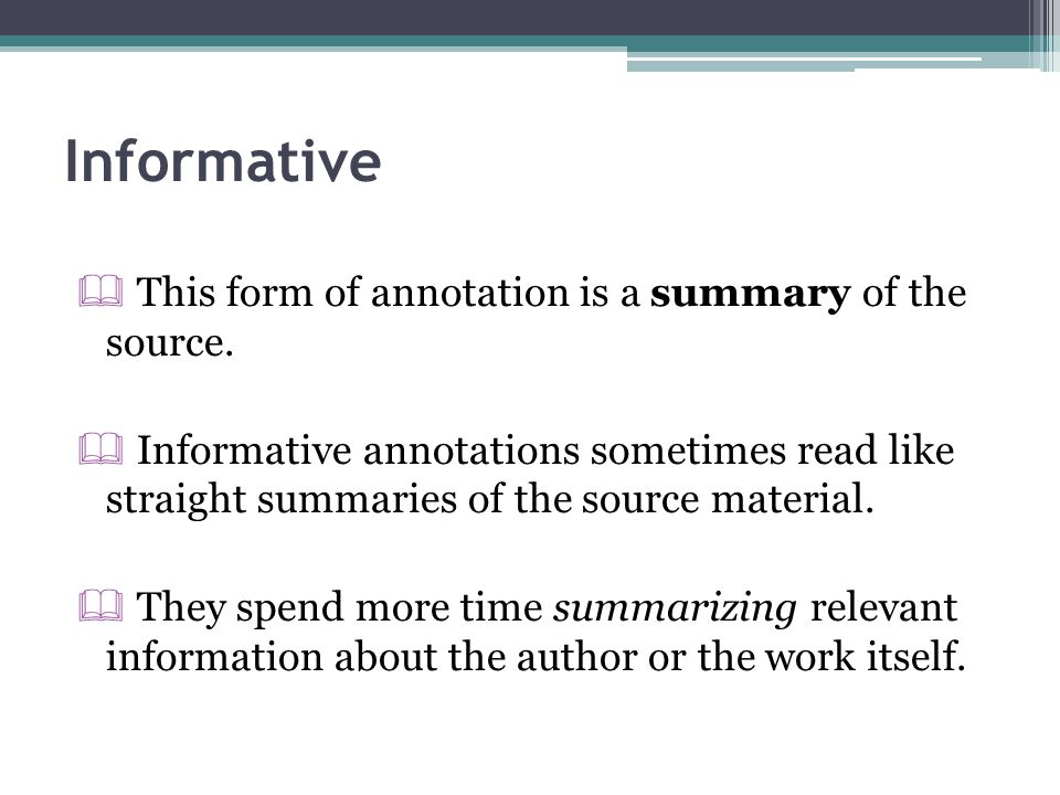 Informative This form of annotation is a summary of the source.
