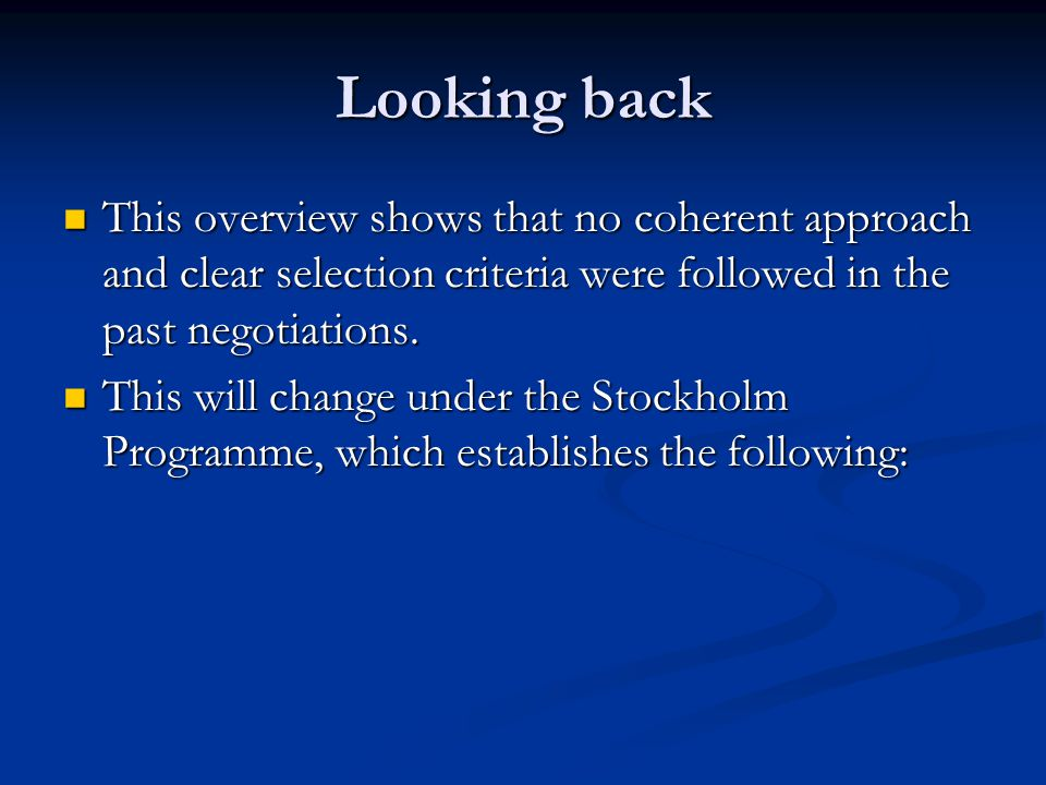 Looking back This overview shows that no coherent approach and clear selection criteria were followed in the past negotiations.