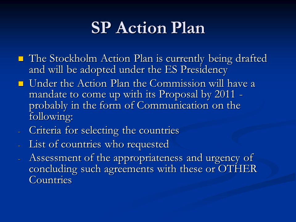 SP Action Plan The Stockholm Action Plan is currently being drafted and will be adopted under the ES Presidency.
