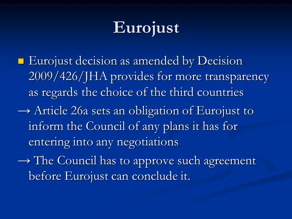 Eurojust Eurojust decision as amended by Decision 2009/426/JHA provides for more transparency as regards the choice of the third countries.