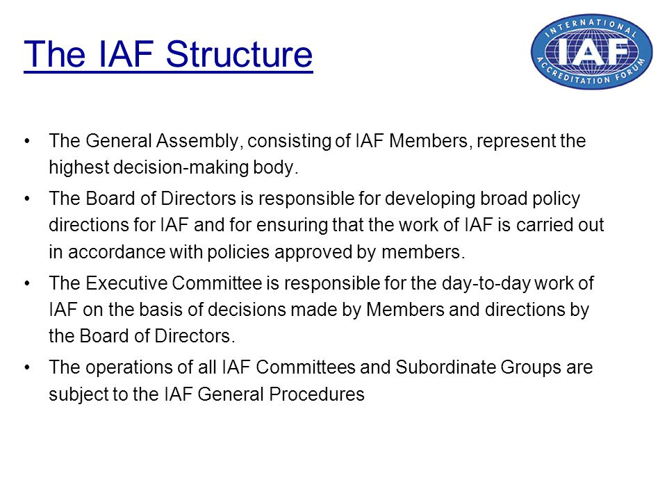 The IAF Structure The General Assembly, consisting of IAF Members, represent the highest decision-making body.