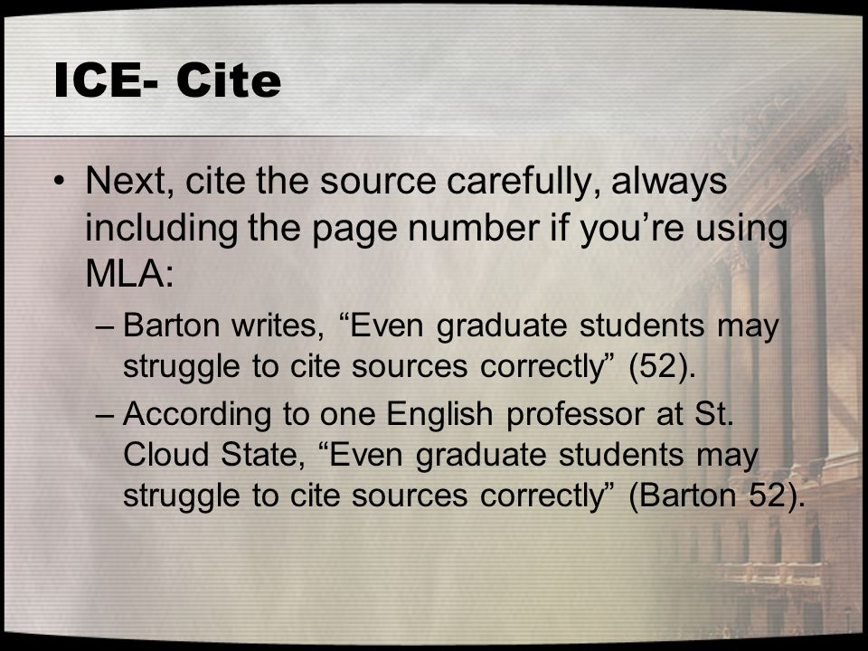 ICE- Cite Next, cite the source carefully, always including the page number if you're using MLA: