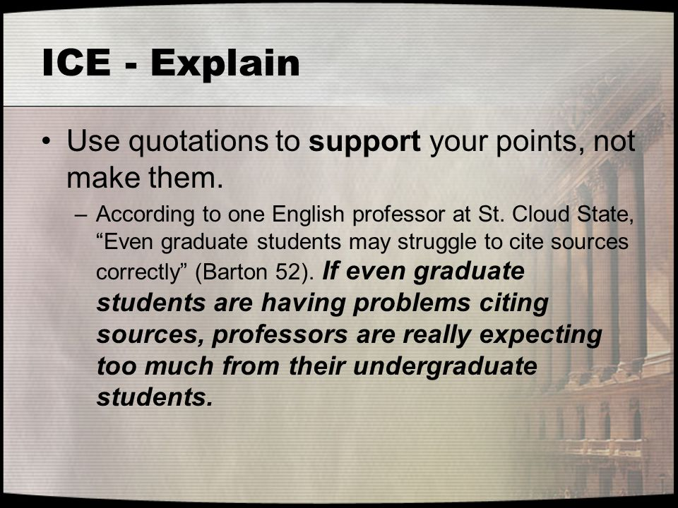 ICE - Explain Use quotations to support your points, not make them.
