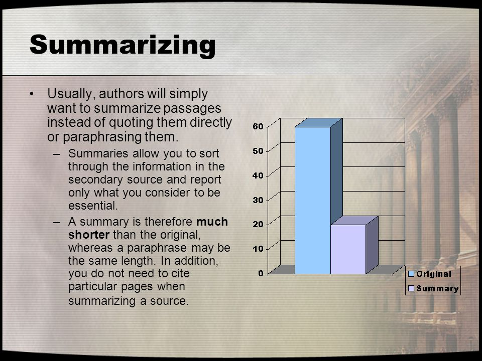 Summarizing Usually, authors will simply want to summarize passages instead of quoting them directly or paraphrasing them.