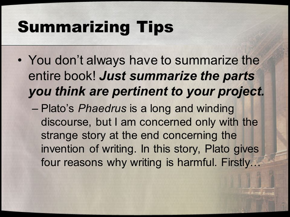 Summarizing Tips You don't always have to summarize the entire book! Just summarize the parts you think are pertinent to your project.