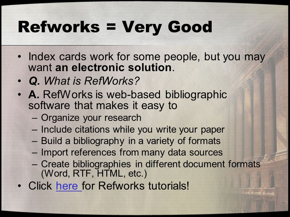 Refworks = Very Good Index cards work for some people, but you may want an electronic solution. Q. What is RefWorks