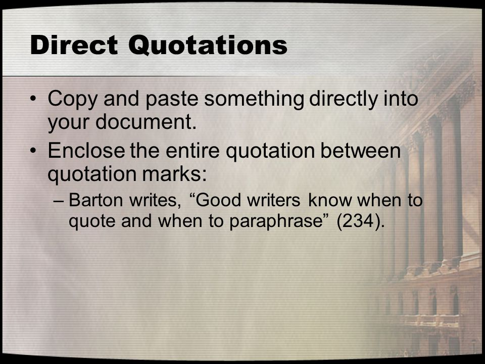 Direct Quotations Copy and paste something directly into your document. Enclose the entire quotation between quotation marks: