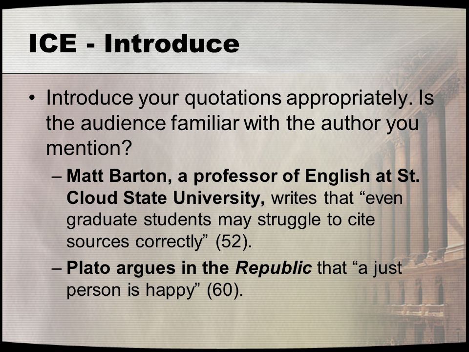 ICE - Introduce Introduce your quotations appropriately. Is the audience familiar with the author you mention