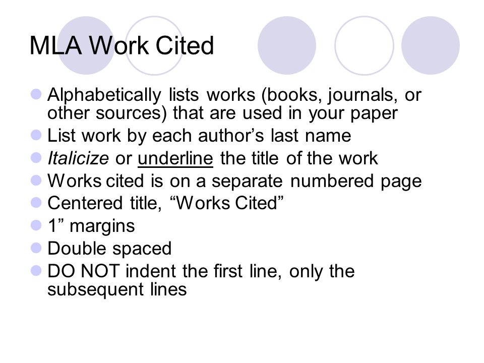 MLA Work Cited Alphabetically lists works (books, journals, or other sources) that are used in your paper.