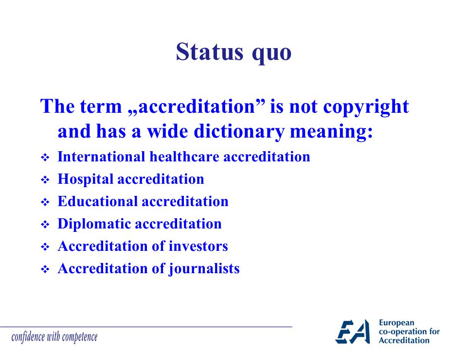 "Status quo The term ""accreditation is not copyright and has a wide dictionary meaning: International healthcare accreditation."