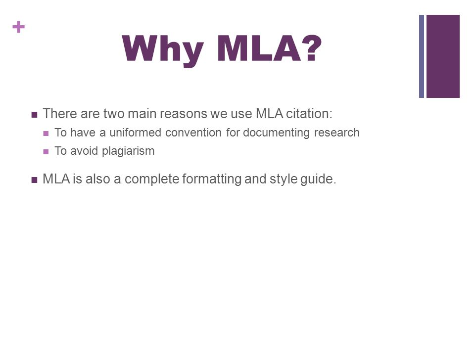 Why MLA There are two main reasons we use MLA citation: