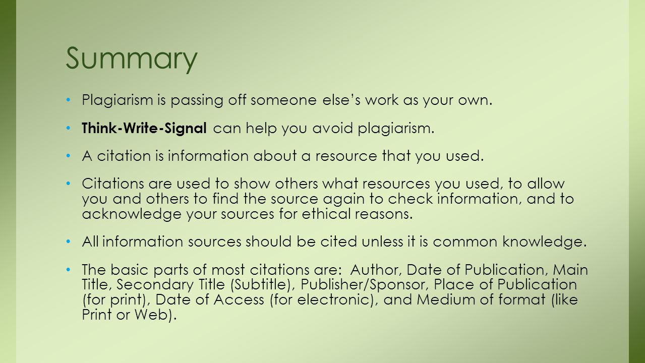 Summary Plagiarism is passing off someone else's work as your own.
