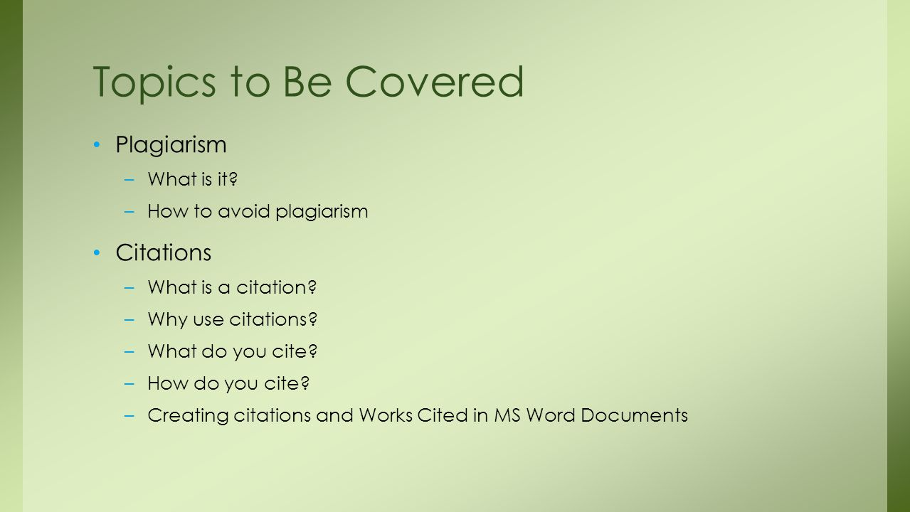 Topics to Be Covered Plagiarism Citations What is it
