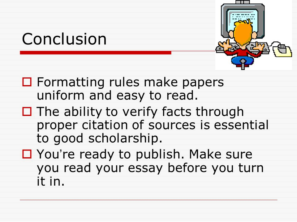 Conclusion Formatting rules make papers uniform and easy to read.