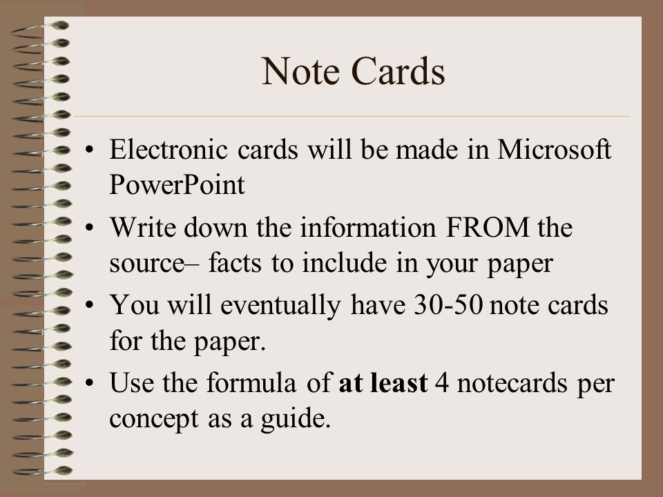 Note Cards Electronic cards will be made in Microsoft PowerPoint