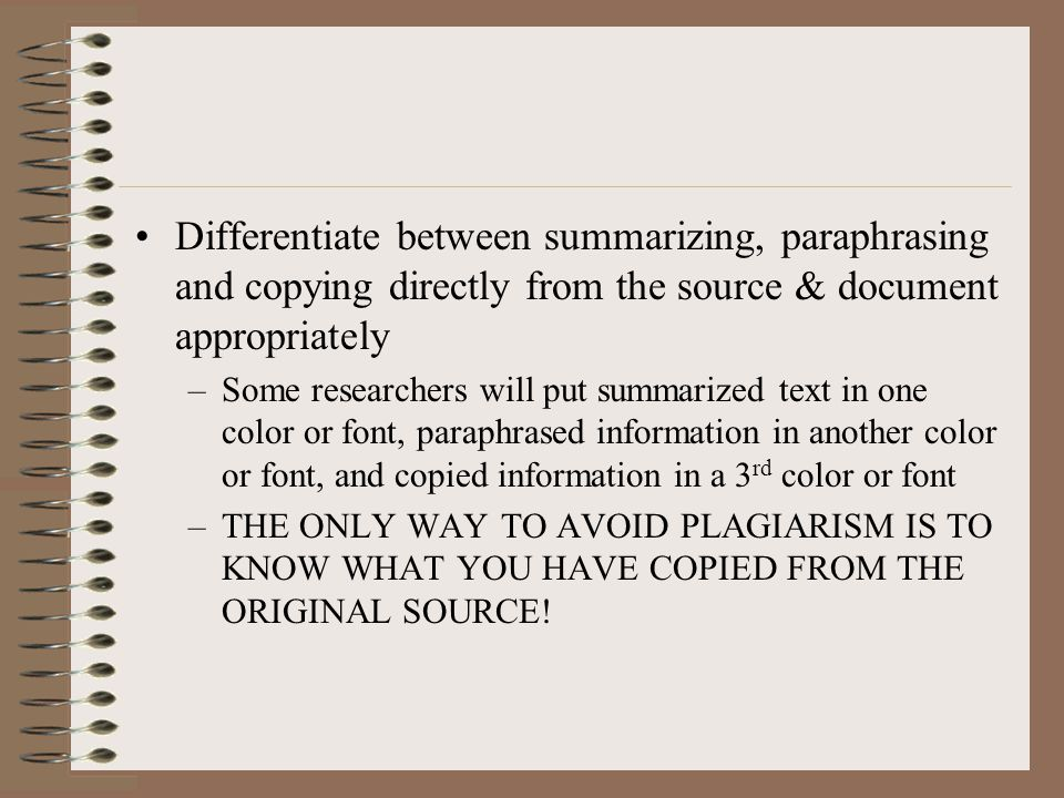 Differentiate between summarizing, paraphrasing and copying directly from the source & document appropriately