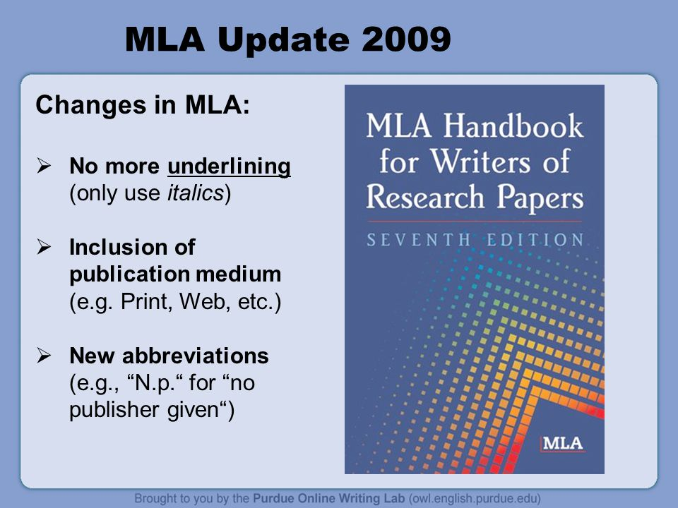 MLA Update 2009 Changes in MLA: No more underlining (only use italics)