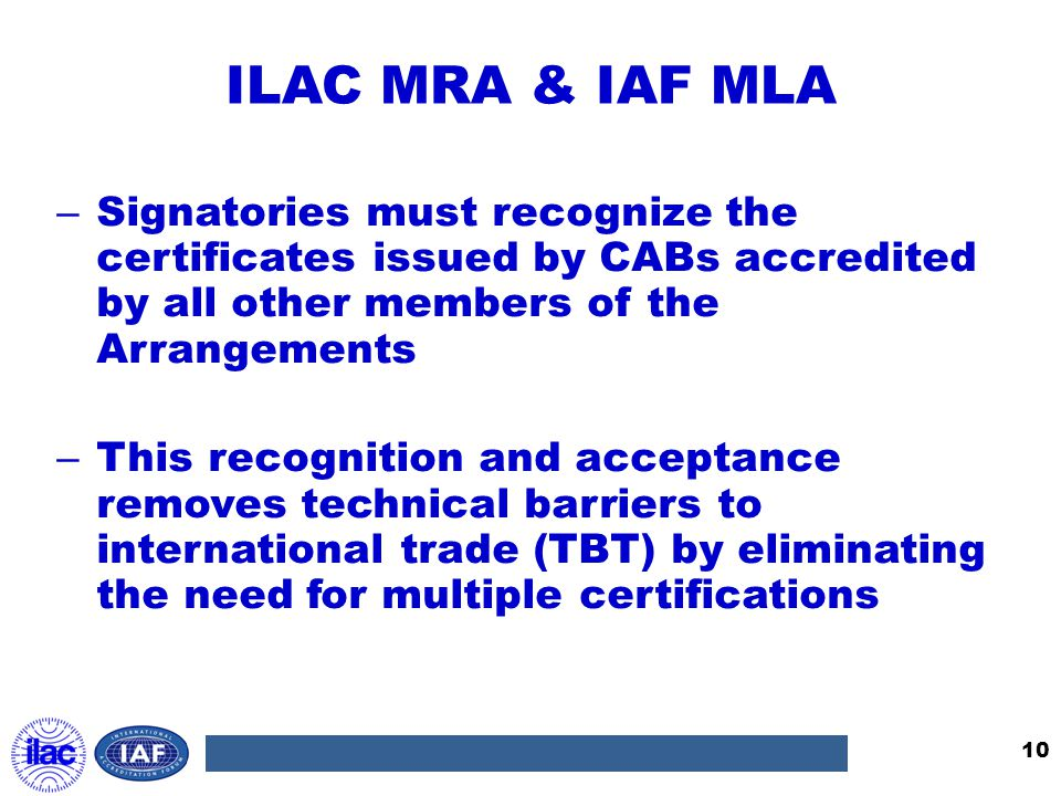 ILAC MRA & IAF MLA Signatories must recognize the certificates issued by CABs accredited by all other members of the Arrangements.