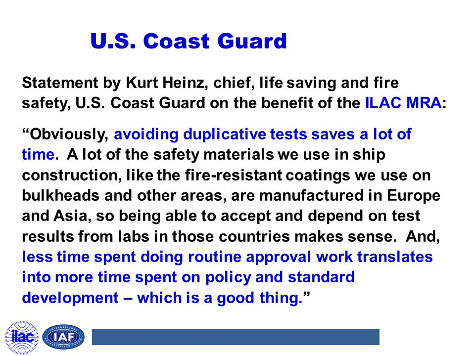 U.S. Coast Guard Statement by Kurt Heinz, chief, life saving and fire safety, U.S. Coast Guard on the benefit of the ILAC MRA: