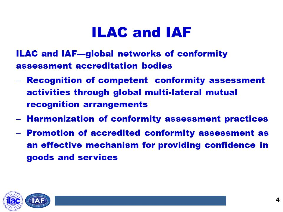 ILAC and IAF ILAC and IAF—global networks of conformity assessment accreditation bodies.