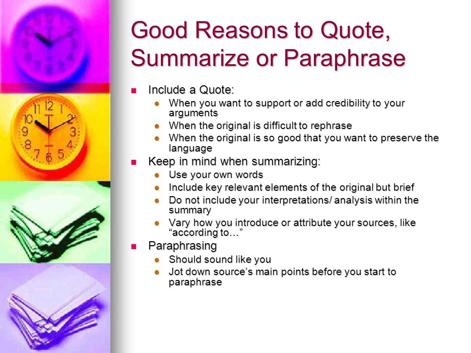 Good Reasons to Quote, Summarize or Paraphrase