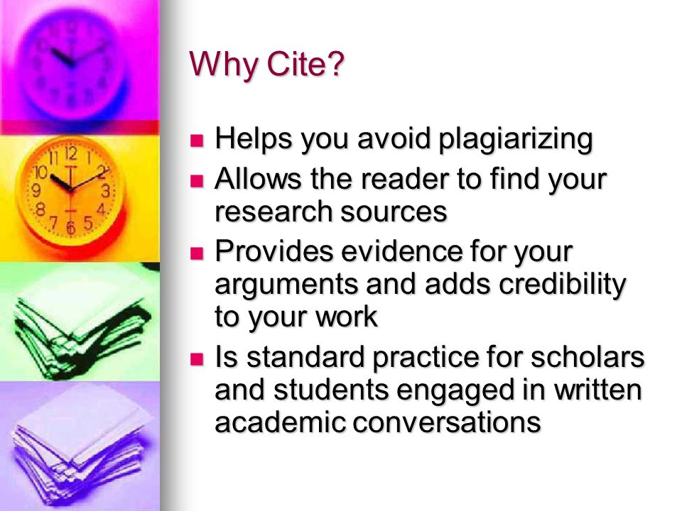 Why Cite Helps you avoid plagiarizing