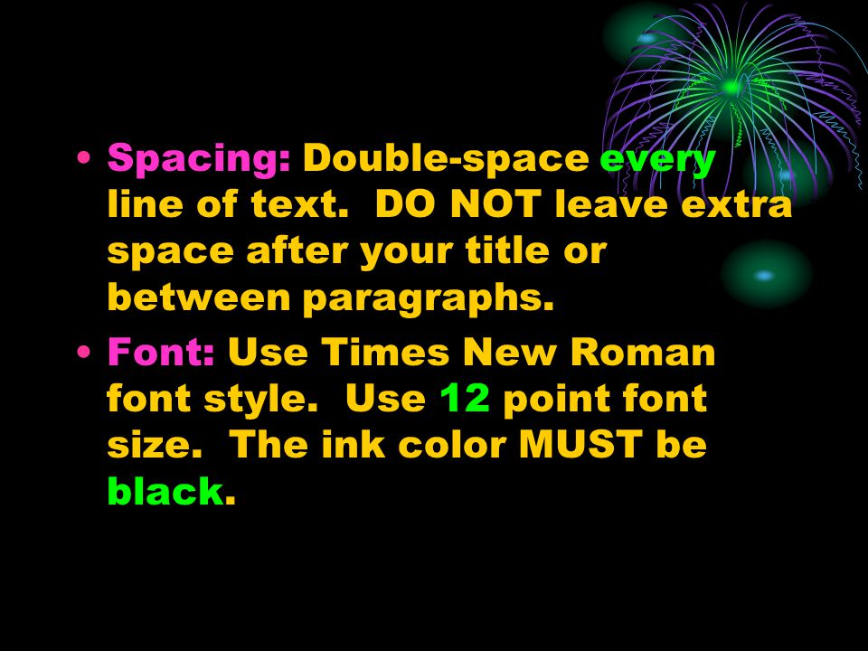 Spacing: Double-space every line of text