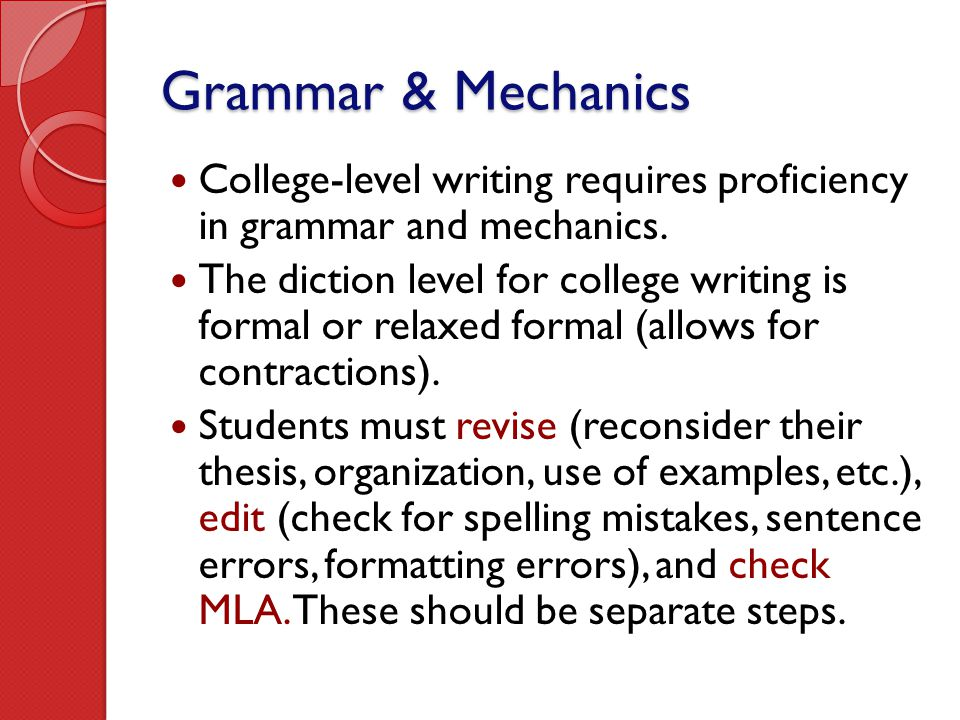 Grammar & Mechanics College-level writing requires proficiency in grammar and mechanics.