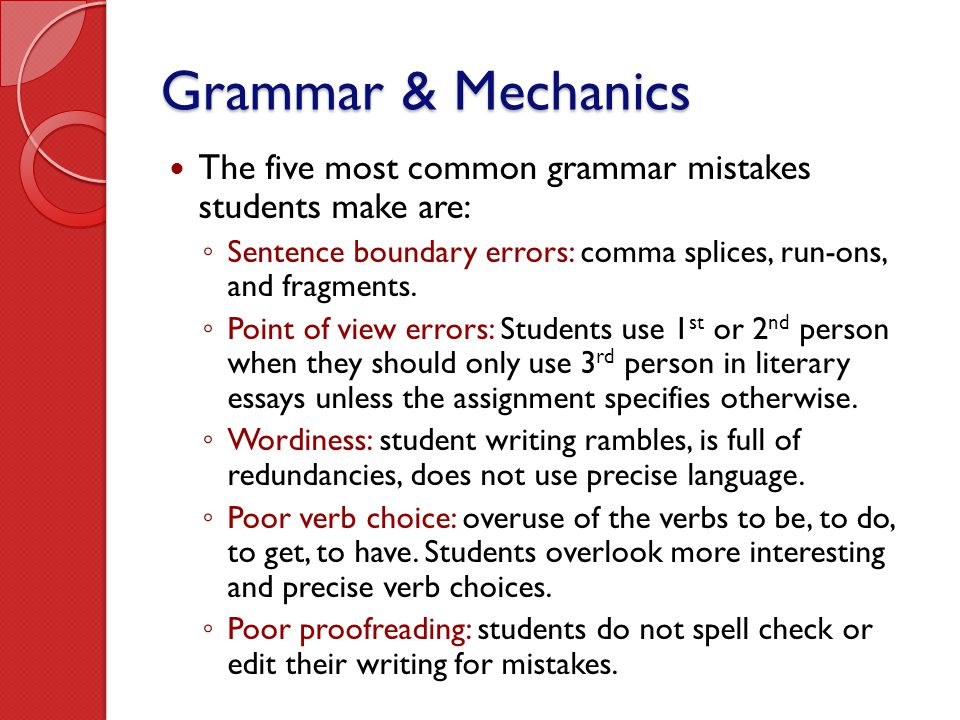 Grammar & Mechanics The five most common grammar mistakes students make are: Sentence boundary errors: comma splices, run-ons, and fragments.