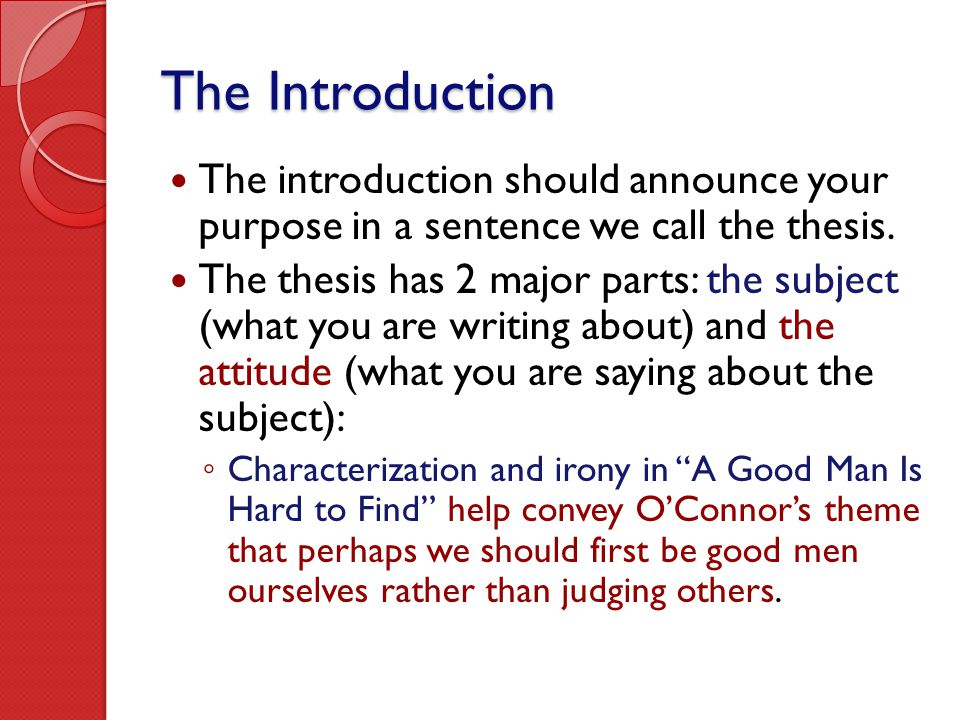 The Introduction The introduction should announce your purpose in a sentence we call the thesis.