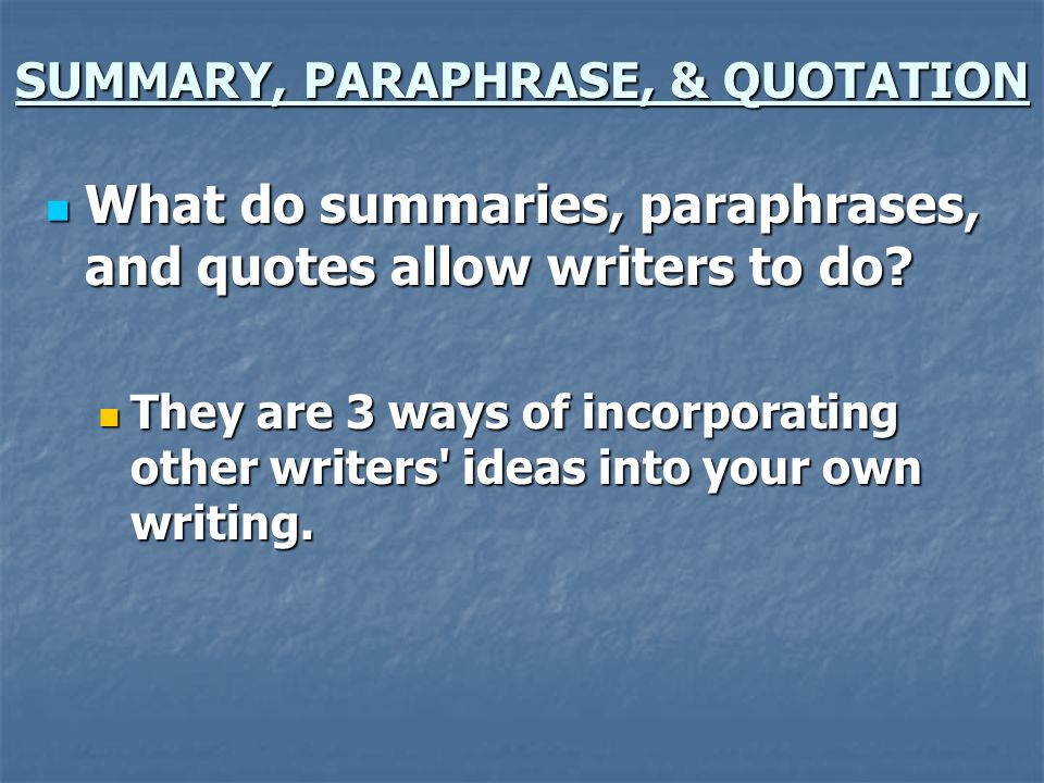 SUMMARY, PARAPHRASE, & QUOTATION