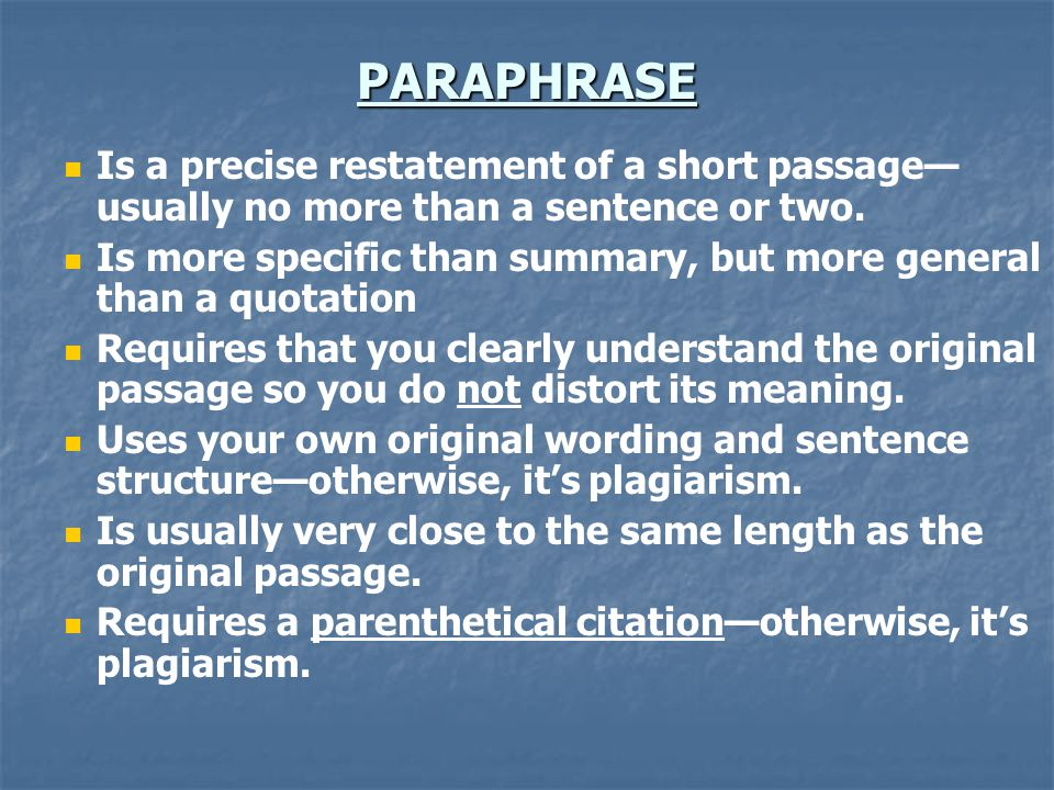 PARAPHRASE Is a precise restatement of a short passage—usually no more than a sentence or two.