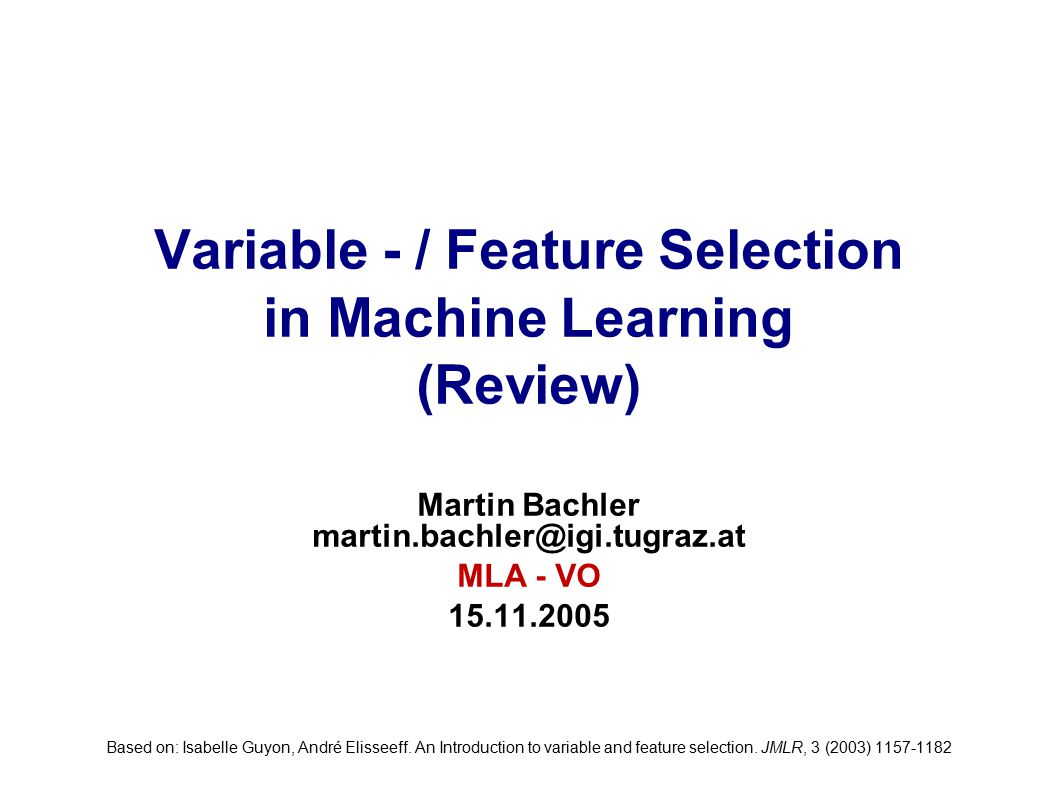 Variable - / Feature Selection in Machine Learning (Review)