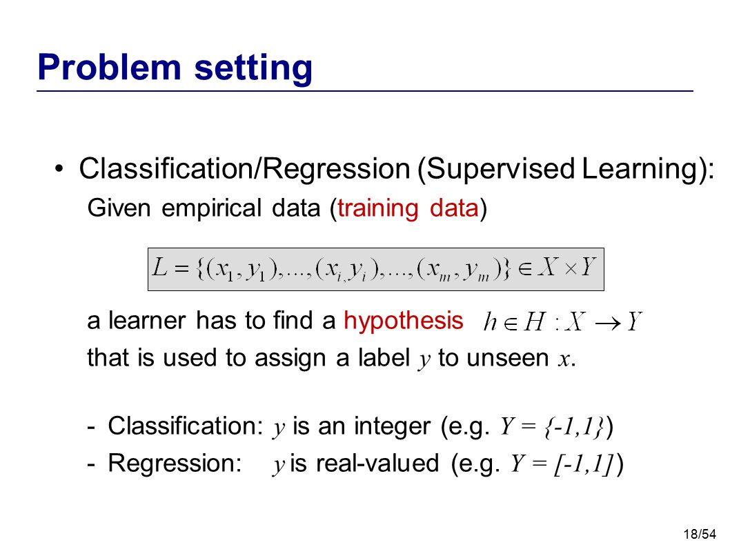 Problem setting Classification/Regression (Supervised Learning):