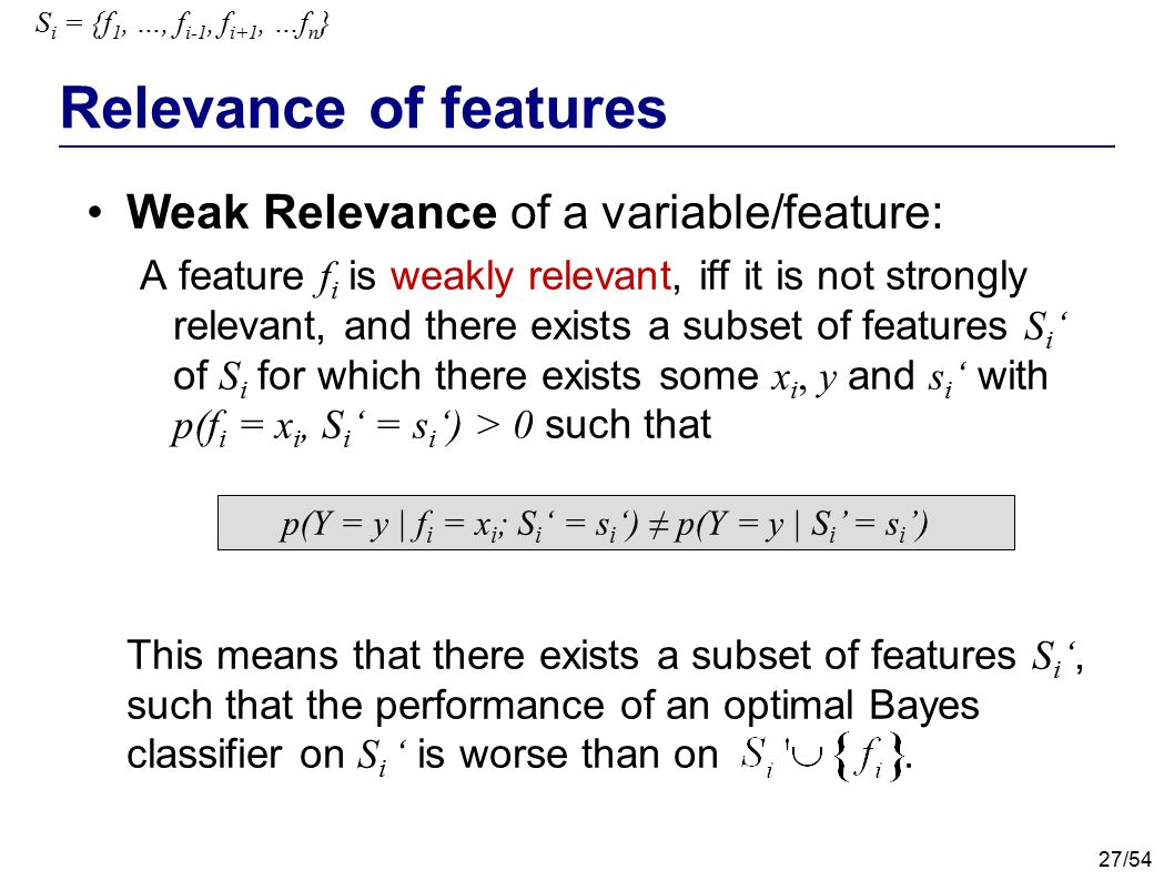 Relevance of features Weak Relevance of a variable/feature: