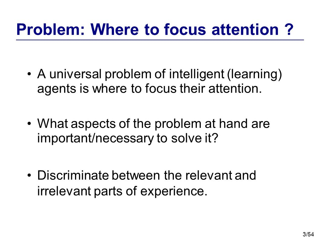 Problem: Where to focus attention