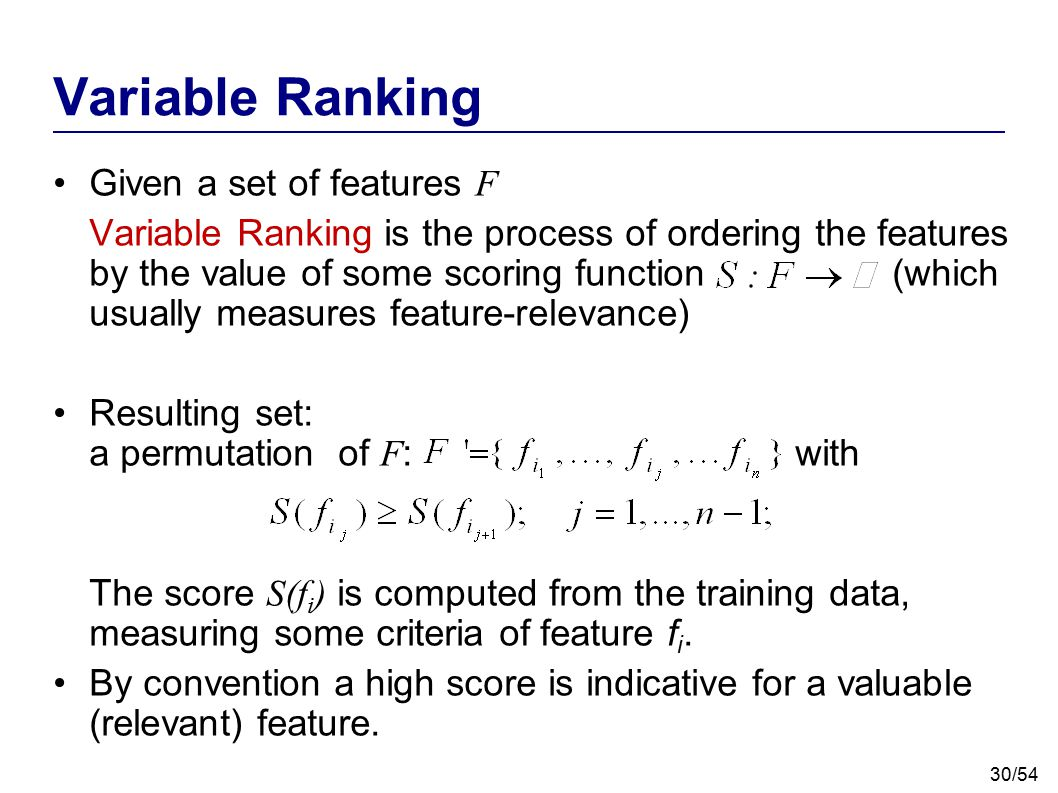Variable Ranking Given a set of features F