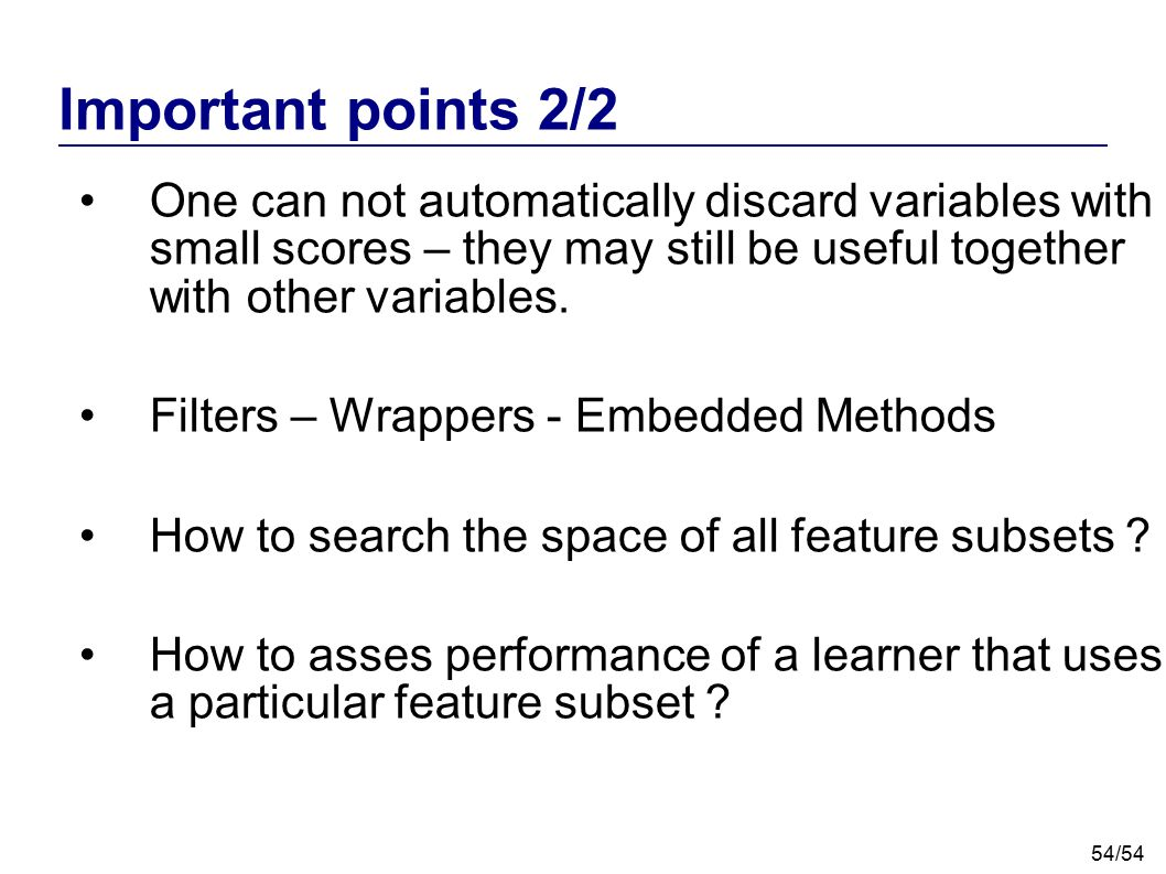 Important points 2/2 One can not automatically discard variables with small scores – they may still be useful together with other variables.