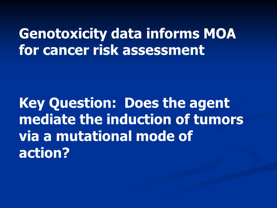 Genotoxicity data informs MOA for cancer risk assessment
